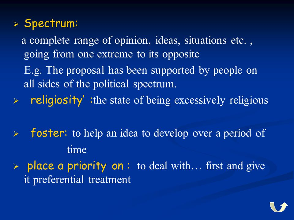   Spectrum: a complete range of opinion, ideas, situations etc., going from one extreme to its opposite E.g. The proposal has been supported by peop