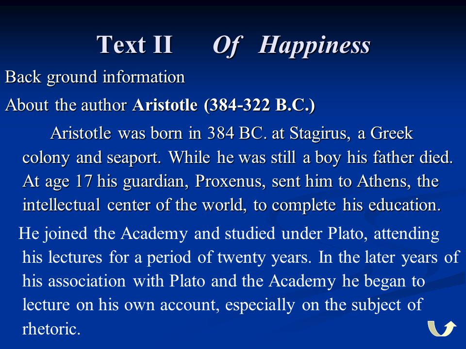 Text II Of Happiness Back ground information About the author Aristotle (384-322 B.C.) Aristotle was born in 384 BC. at Stagirus, a Greek colony and s