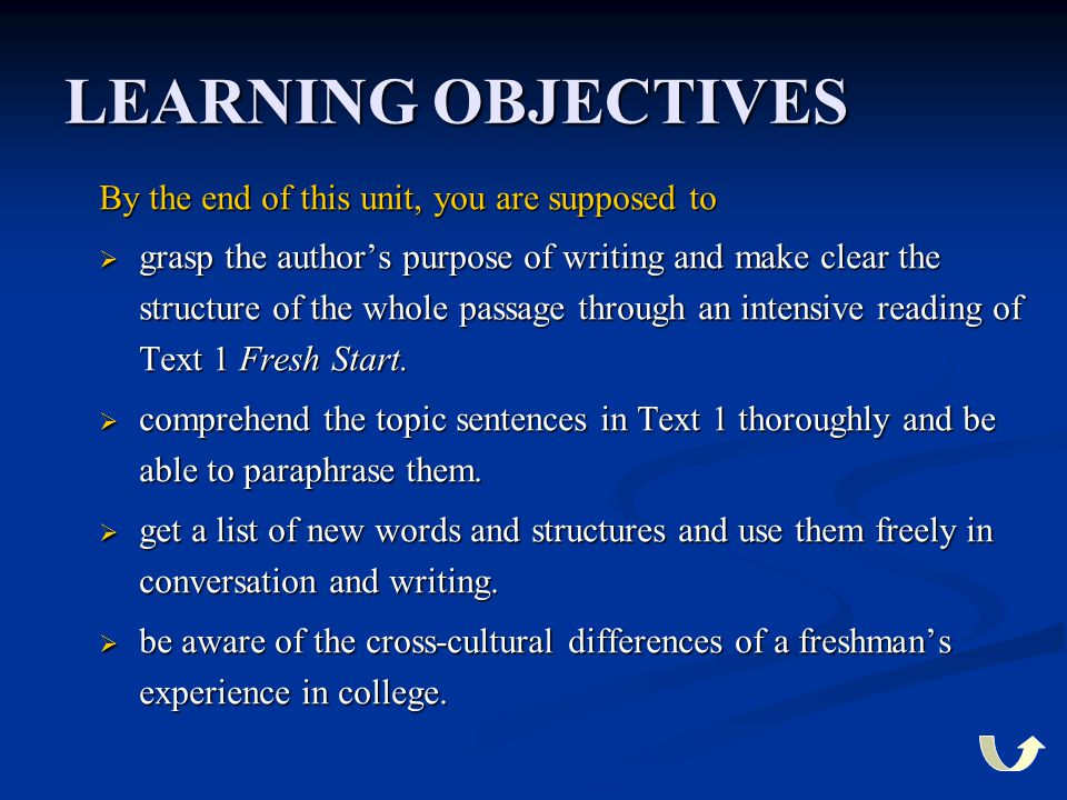 LEARNING OBJECTIVES By the end of this unit, you are supposed to  grasp the author's purpose of writing and make clear the structure of the whole passage through an intensive reading of Text 1 Oh Boy.