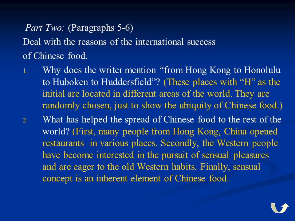 """Part Two: (Paragraphs 5-6) Deal with the reasons of the international success of Chinese food. 1. 1. Why does the writer mention """"from Hong Kong to Ho"""