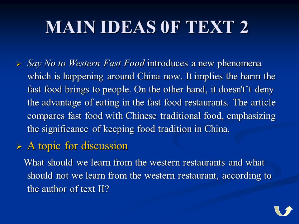 MAIN IDEAS 0F TEXT 2  Say No to Western Fast Food introduces a new phenomena which is happening around China now. It implies the harm the fast food b