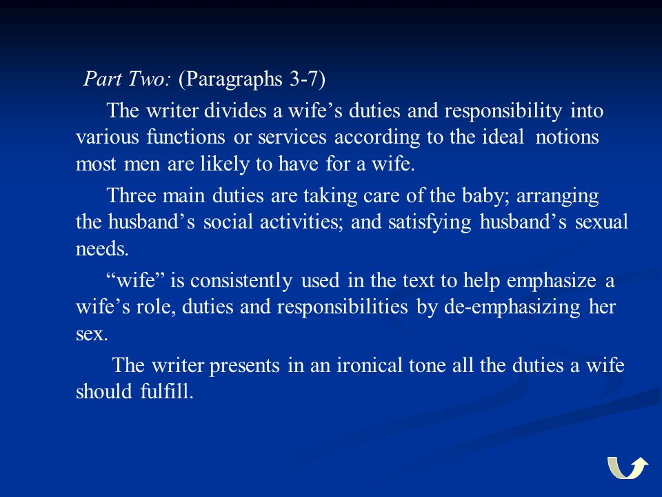 Part Two: (Paragraphs 3-7) The writer divides a wife's duties and responsibility into various functions or services according to the ideal notions mos