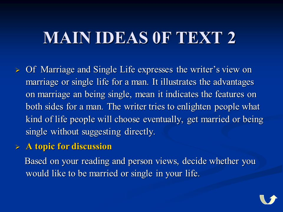 MAIN IDEAS 0F TEXT 2  Of Marriage and Single Life expresses the writer's view on marriage or single life for a man. It illustrates the advantages on