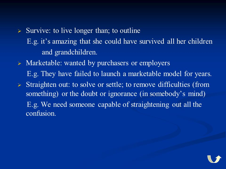   Survive: to live longer than; to outline E.g. it's amazing that she could have survived all her children and grandchildren.   Marketable: wanted
