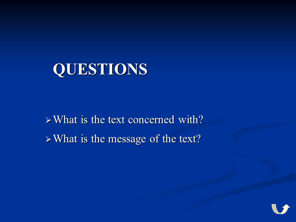 QUESTIONS QUESTIONS  What is the text concerned with?  What is the message of the text?
