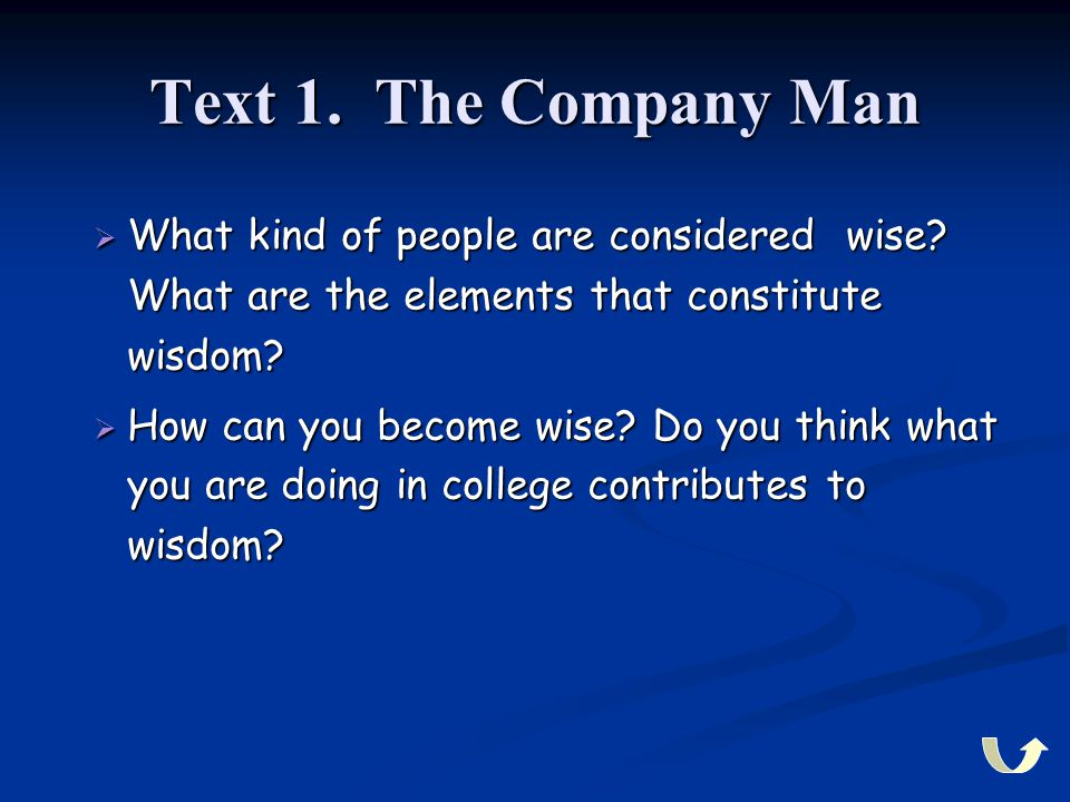 Text 1. The Company Man  What kind of people are considered wise? What are the elements that constitute wisdom?  How can you become wise? Do you thi