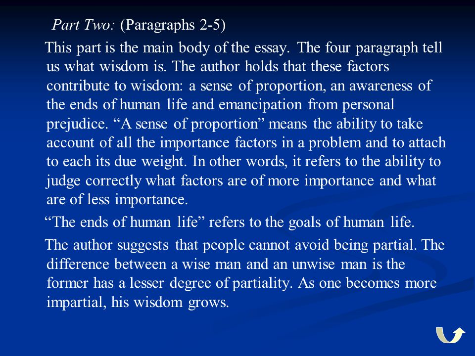 Part Two: (Paragraphs 2-5) This part is the main body of the essay. The four paragraph tell us what wisdom is. The author holds that these factors con