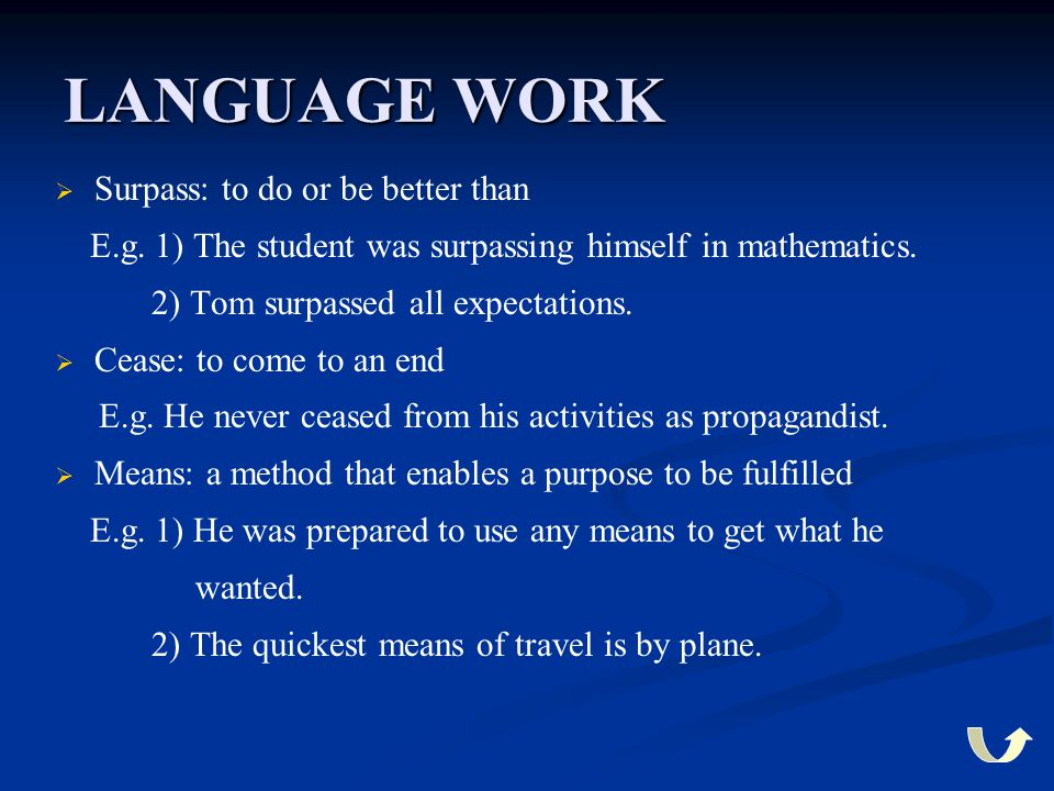 LANGUAGE WORK   Surpass: to do or be better than E.g. 1) The student was surpassing himself in mathematics. 2) Tom surpassed all expectations.   C