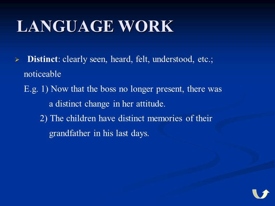 LANGUAGE WORK   Distinct: clearly seen, heard, felt, understood, etc.; noticeable E.g. 1) Now that the boss no longer present, there was a distinct