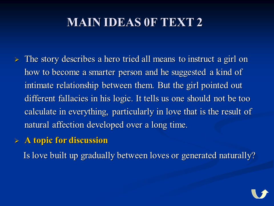 MAIN IDEAS 0F TEXT 2  The story describes a hero tried all means to instruct a girl on how to become a smarter person and he suggested a kind of inti