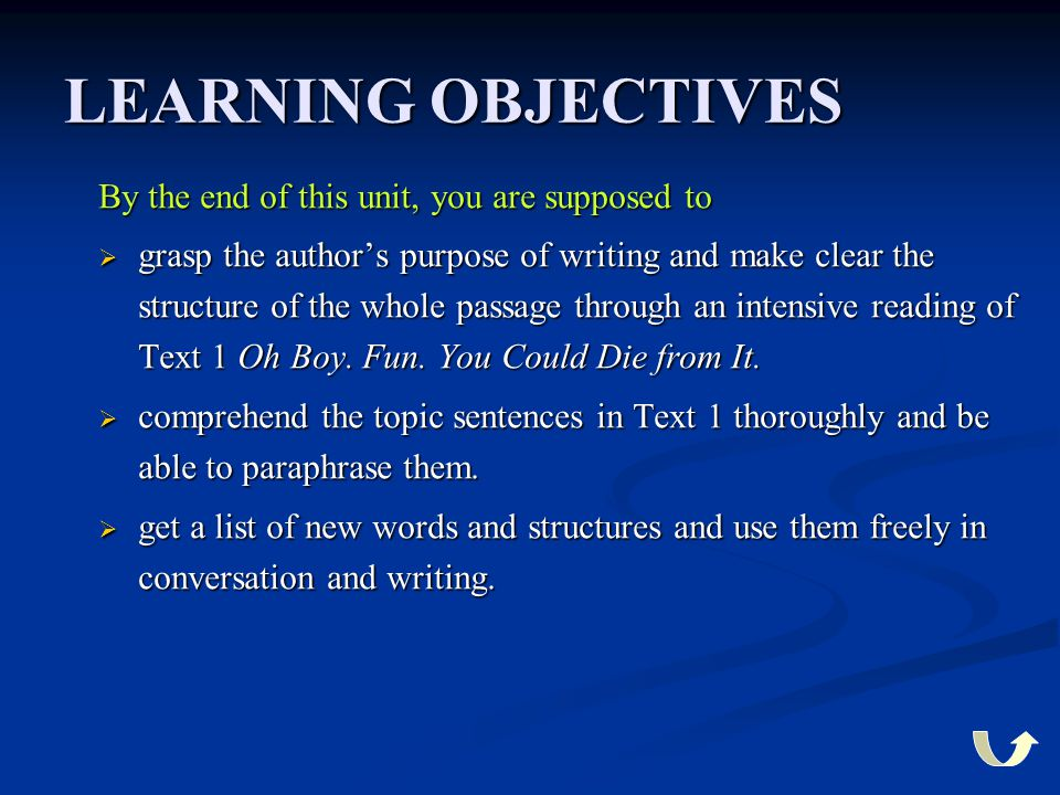 LEARNING OBJECTIVES By the end of this unit, you are supposed to  grasp the author's purpose of writing and make clear the structure of the whole pas