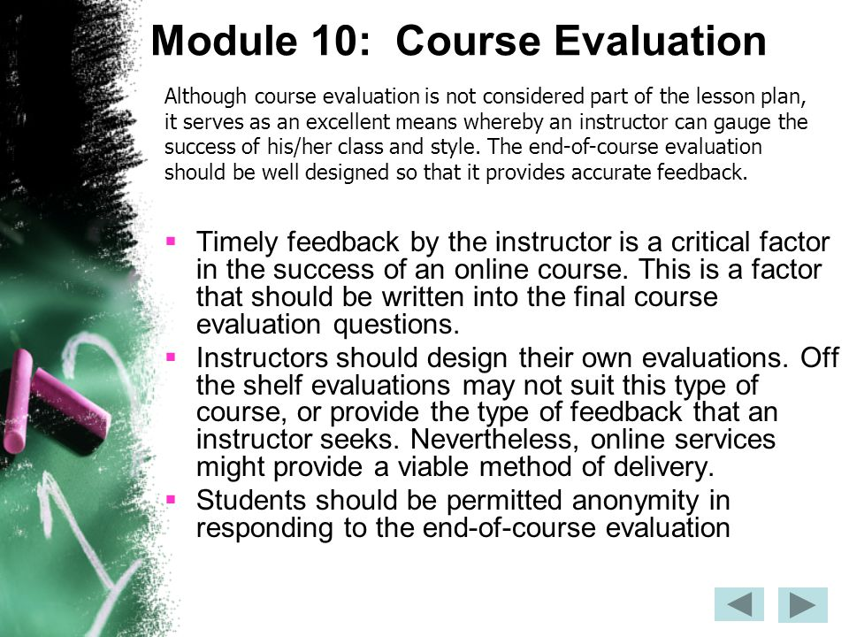 Module 10: Course Evaluation  Timely feedback by the instructor is a critical factor in the success of an online course.