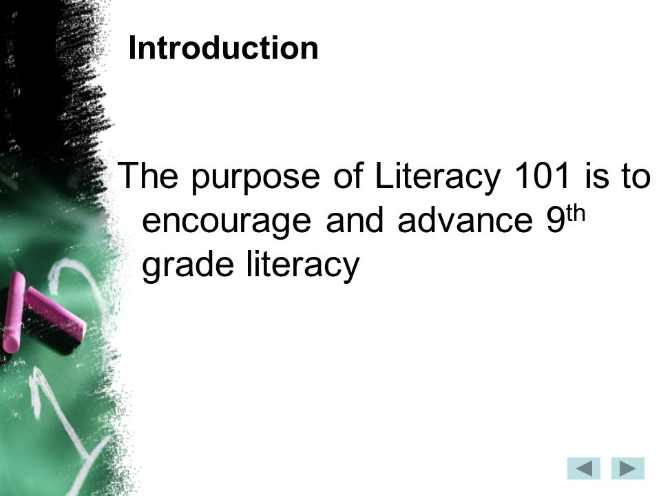 Introduction The purpose of Literacy 101 is to encourage and advance 9 th grade literacy