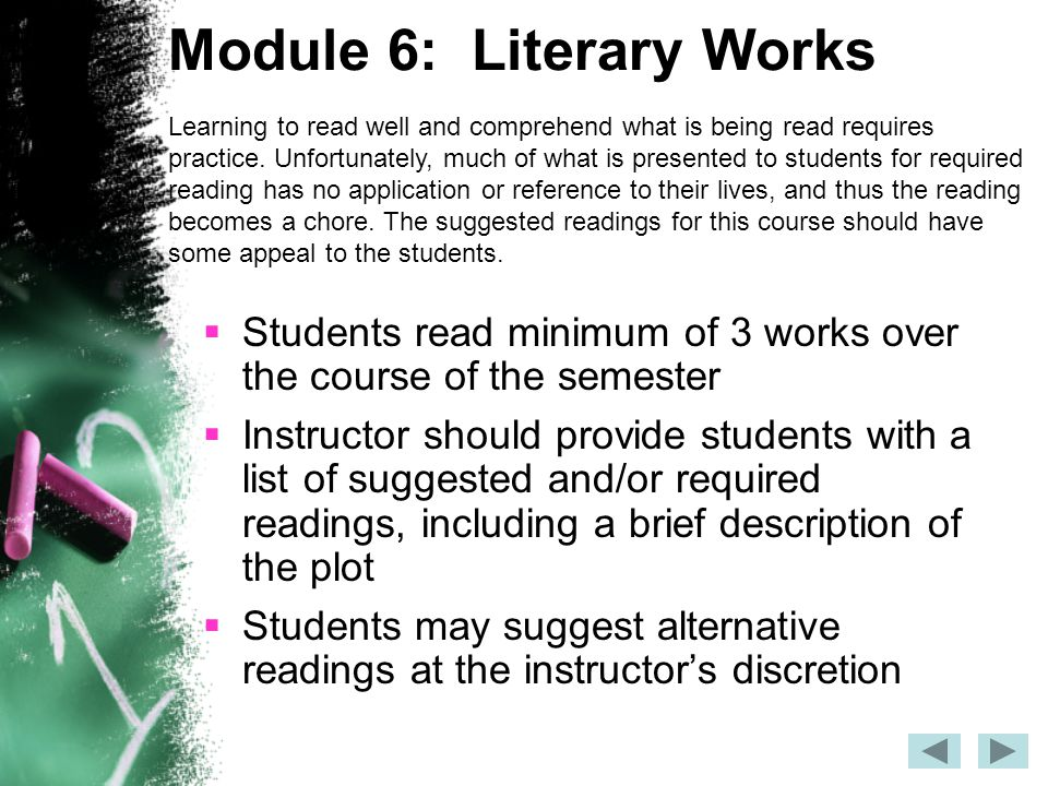 Module 7: Formative Assessment  The use of a grading or assignment rubric should be included in this process, and provided to students  Formative assessments are included into each teaching module  Writing samples from students are a viable form of assessment  A review of students' portfolio should be included Formatively assessing students allows them to see their progression, and (if necessary) their grade standing to the point of the assessment.