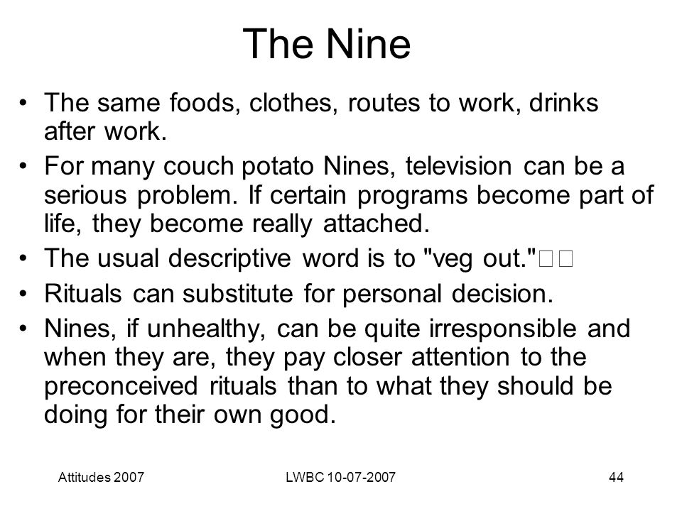 Attitudes 2007LWBC 10-07-200744 The Nine The same foods, clothes, routes to work, drinks after work.