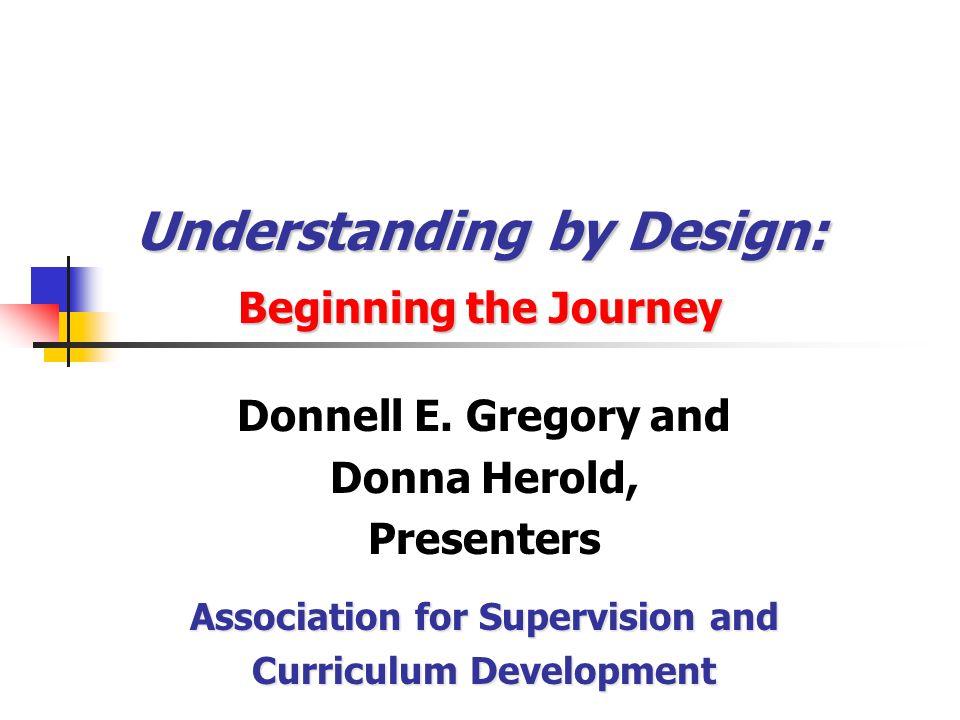 Understanding by Design: Beginning the Journey Donnell E.