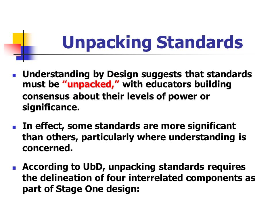 "*Unpacking Standards all In light of the need for standards to be "" unpacked, "" how can we build consensus about what all students should understand ("