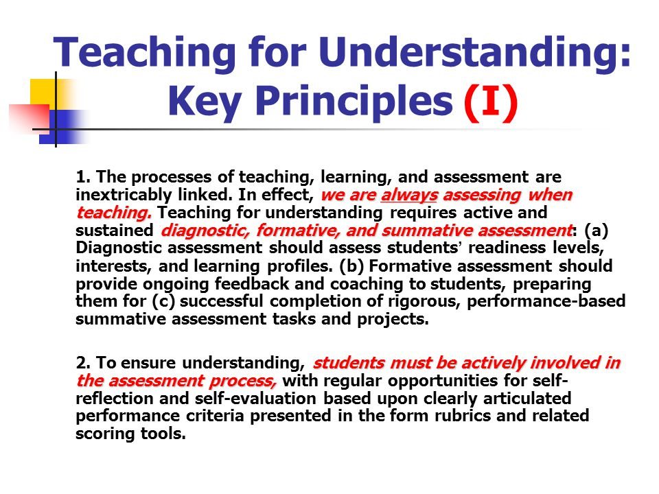 Teaching for Understanding: Key Principles (I) we are always assessing when teaching.