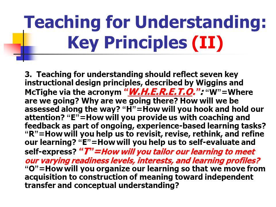 Teaching for Understanding: Key Principles (II) W.H.E.R.E.T.O.