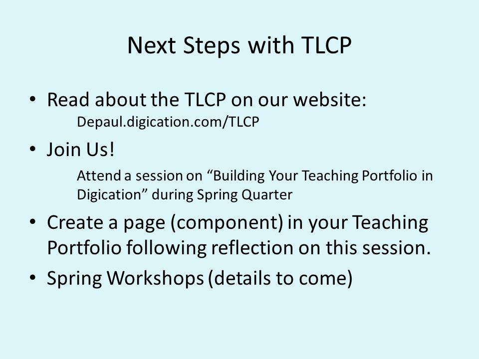 Next Steps with TLCP Read about the TLCP on our website: Depaul.digication.com/TLCP Join Us.