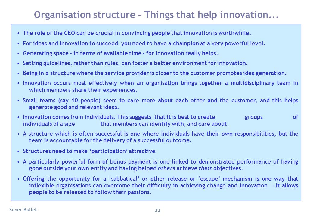 Organisation structure – Things that help innovation... The role of the CEO can be crucial in convincing people that innovation is worthwhile. For ide