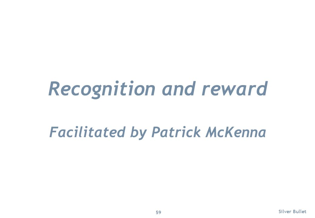 Recognition and reward Facilitated by Patrick McKenna Silver Bullet 59