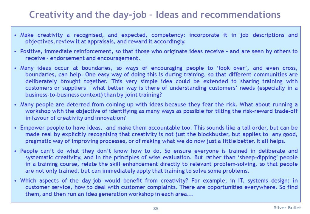 Make creativity a recognised, and expected, competency: incorporate it in job descriptions and objectives, review it at appraisals, and reward it acco
