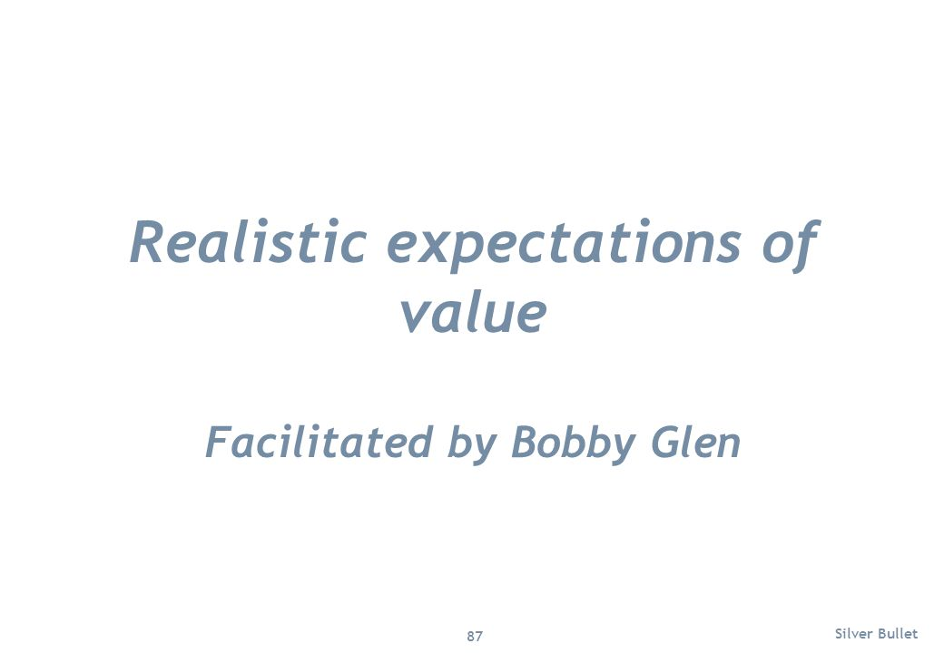 Realistic expectations of value Facilitated by Bobby Glen Silver Bullet 87