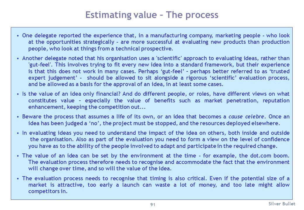 Estimating value – The process One delegate reported the experience that, in a manufacturing company, marketing people - who look at the opportunities