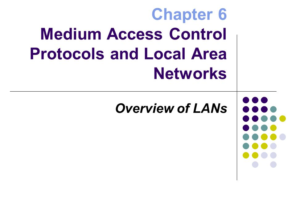Chapter 6 Medium Access Control Protocols and Local Area Networks Overview of LANs