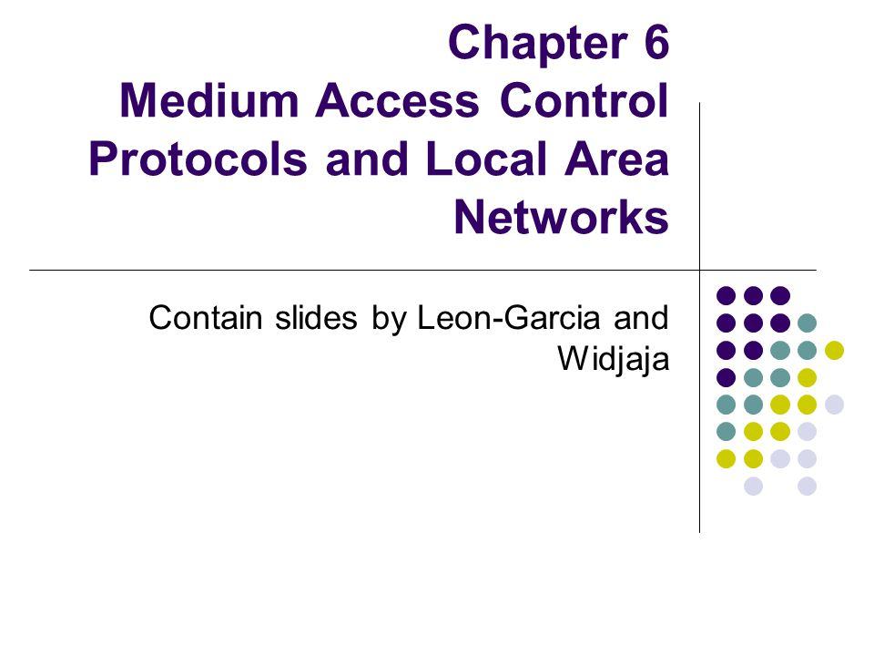 Chapter Overview Broadcast Networks All information sent to all users No routing Shared media Radio Cellular telephony Wireless LANs Copper & Optical Ethernet LANs Cable Modem Access Medium Access Control To coordinate access to shared medium Data link layer since direct transfer of frames Local Area Networks High-speed, low-cost communications between co-located computers Typically based on broadcast networks Simple & cheap Limited number of users