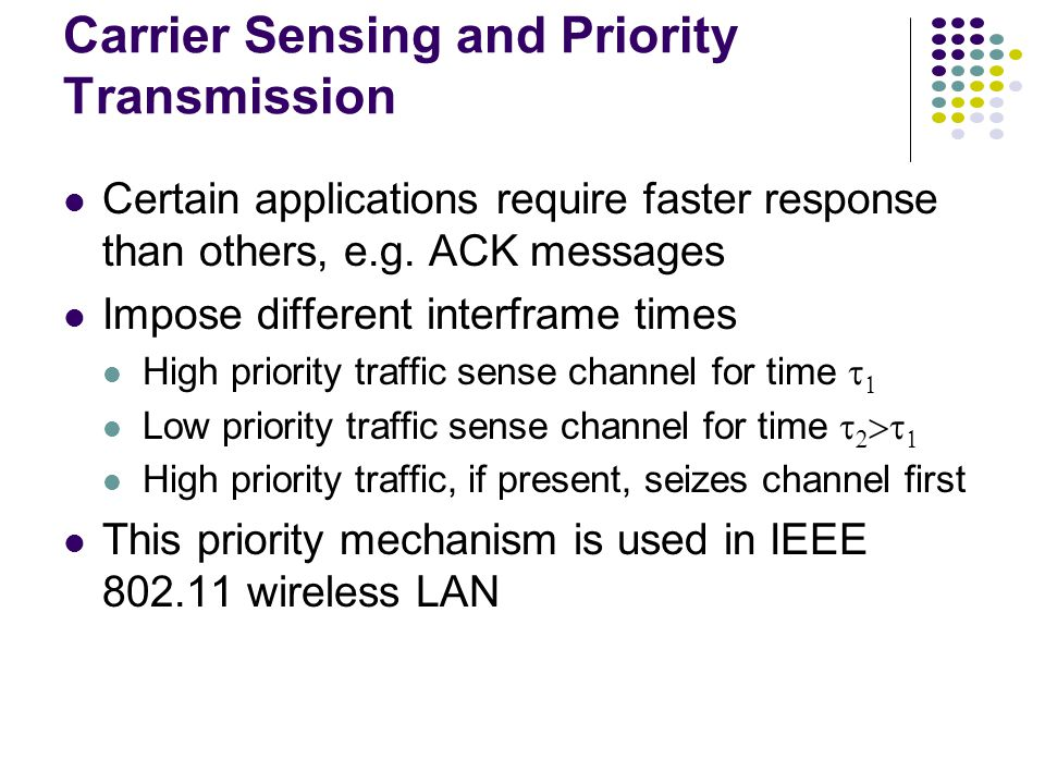 Carrier Sensing and Priority Transmission Certain applications require faster response than others, e.g.