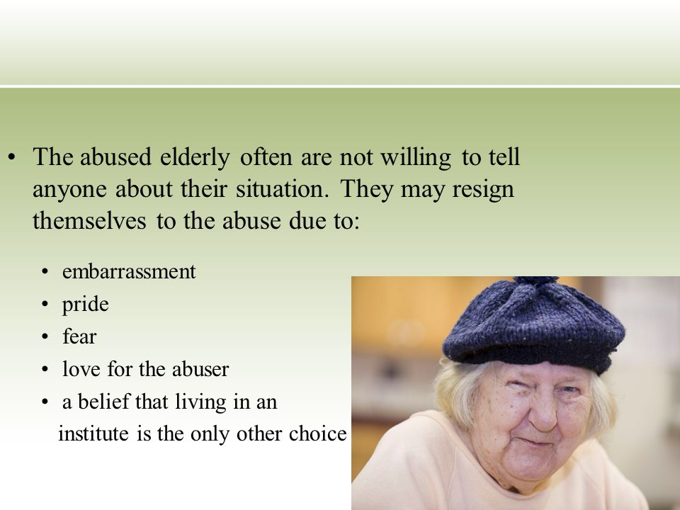 The abused elderly often are not willing to tell anyone about their situation.