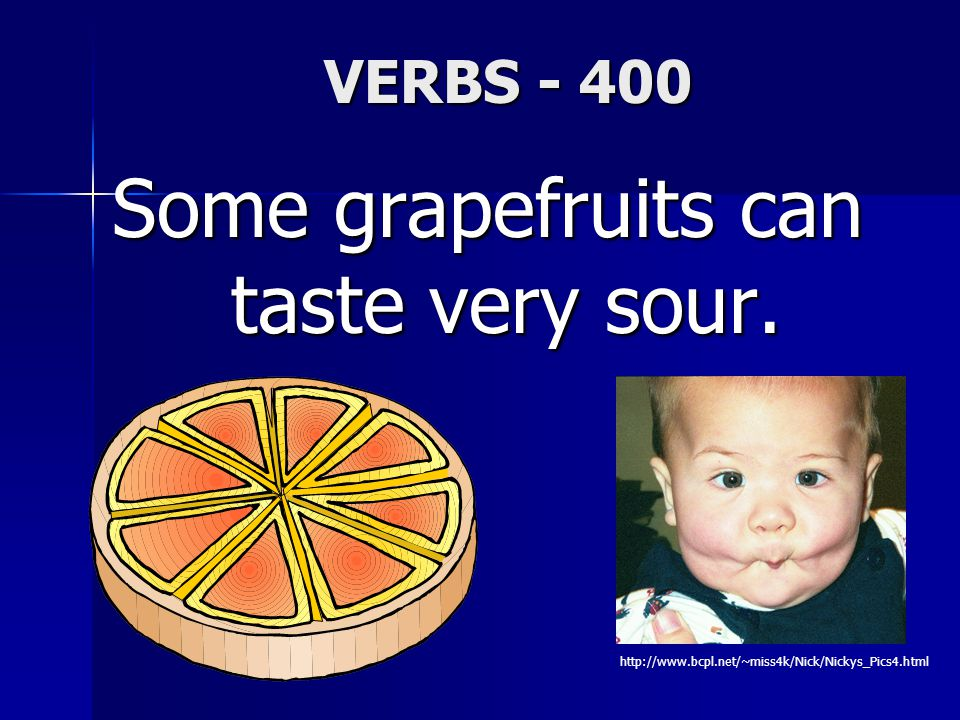 VERBS - 400 Some grapefruits can taste very sour.