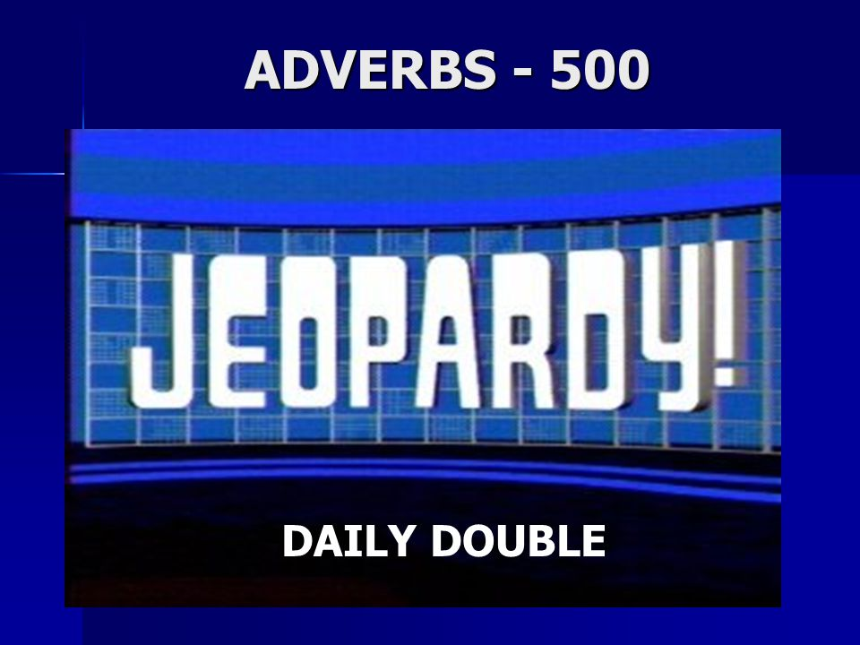 ADVERBS - 500 DAILY DOUBLE