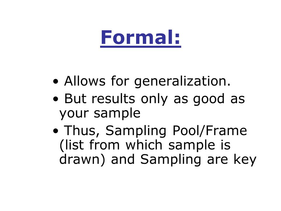 Sampling Frame and Sample Ideally survey everyone, but not practical Samples used to estimate what results would be IF entire population surveyed.