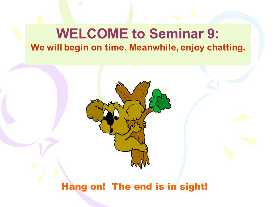 It's SHOWTIME !!!!!!! Welcome to Seminar 9! This is our last seminar together. The time has flown!