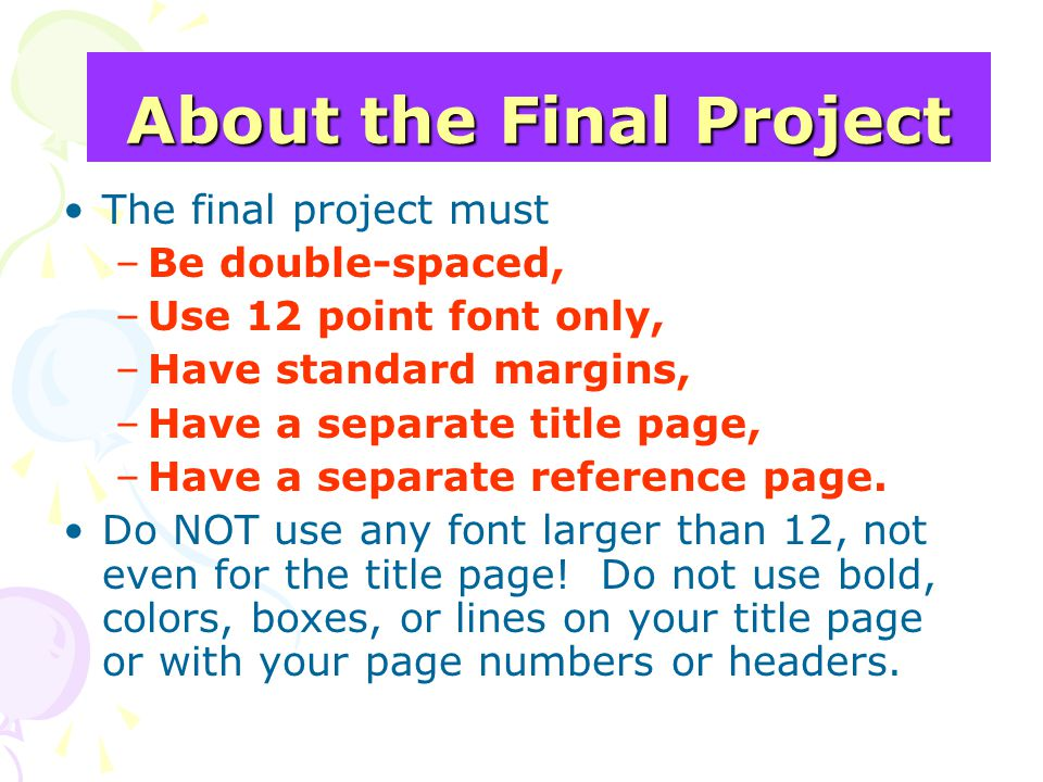 For the Final Project Do not use first person (I, me, my, we, us, our) unless you have conducted an experiment, are using a personal example, or it is part of a direct quotation.