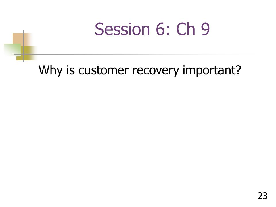 23 Session 6: Ch 9 Why is customer recovery important?