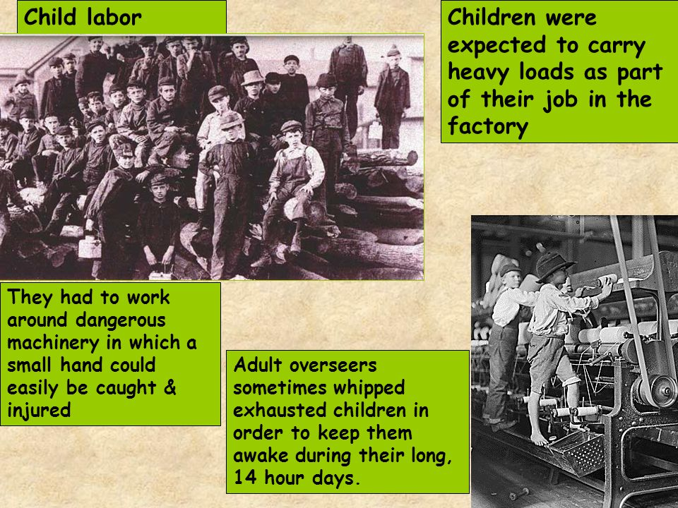 Child laborChildren were expected to carry heavy loads as part of their job in the factory They had to work around dangerous machinery in which a smal