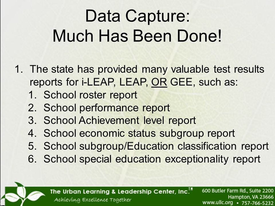 1.The state has provided many valuable test results reports for i-LEAP, LEAP, OR GEE, such as: 1.School roster report 2.School performance report 3.Sc