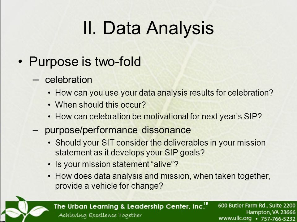 II. Data Analysis Purpose is two-fold – celebration How can you use your data analysis results for celebration? When should this occur? How can celebr