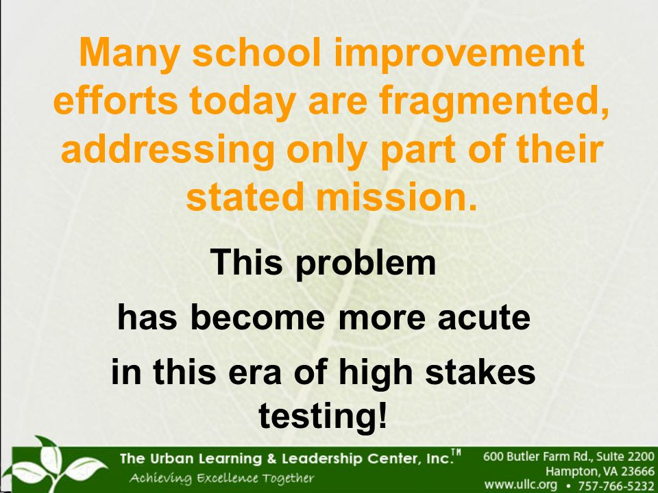 Many school improvement efforts today are fragmented, addressing only part of their stated mission. This problem has become more acute in this era of