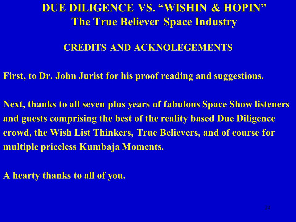 "24 DUE DILIGENCE VS. ""WISHIN & HOPIN"" The True Believer Space Industry CREDITS AND ACKNOLEGEMENTS First, to Dr. John Jurist for his proof reading and"