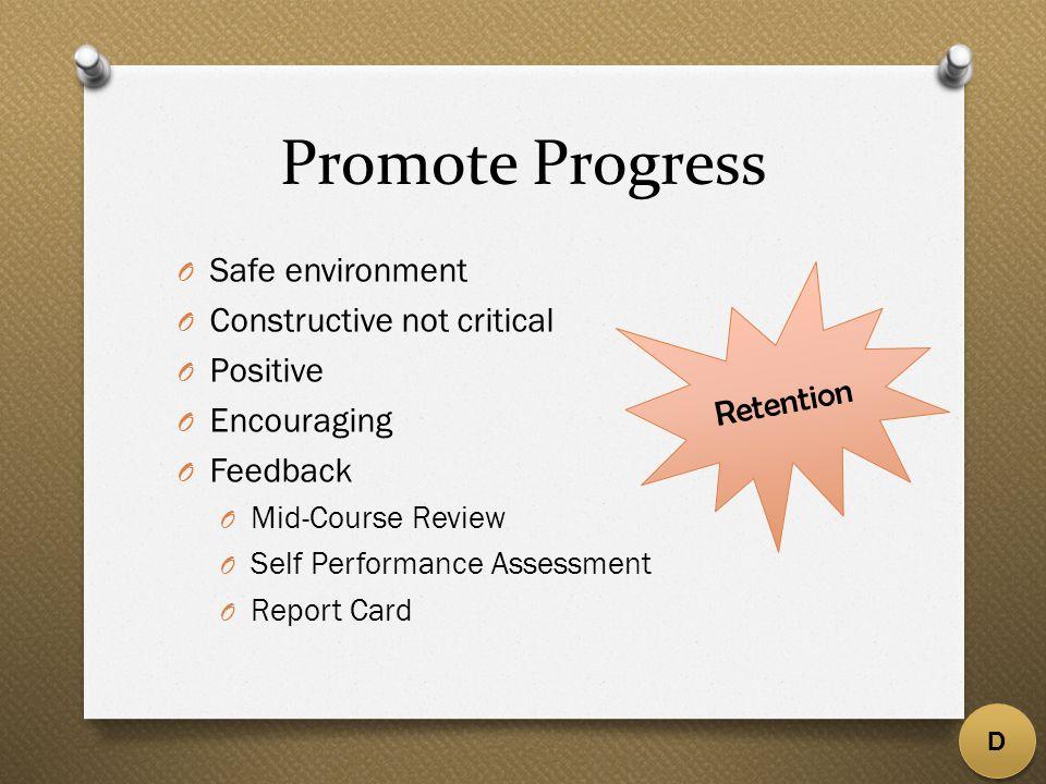Promote Progress O Safe environment O Constructive not critical O Positive O Encouraging O Feedback O Mid-Course Review O Self Performance Assessment O Report Card D Retention
