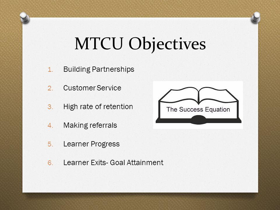 MTCU Objectives 1. Building Partnerships 2. Customer Service 3.