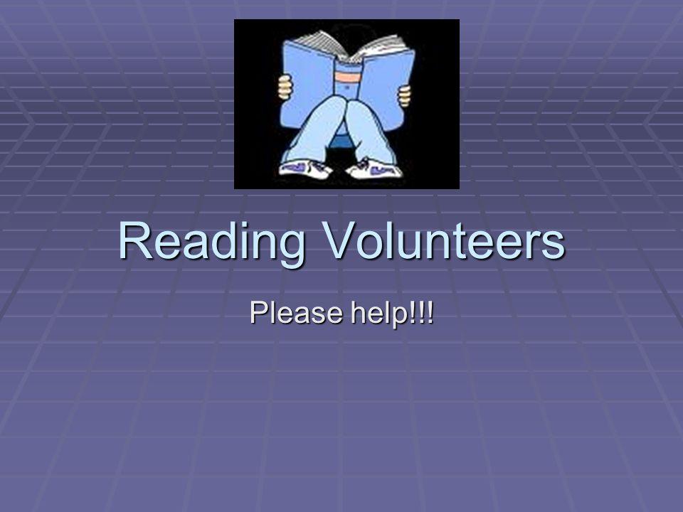 Reading Volunteers Please help!!!