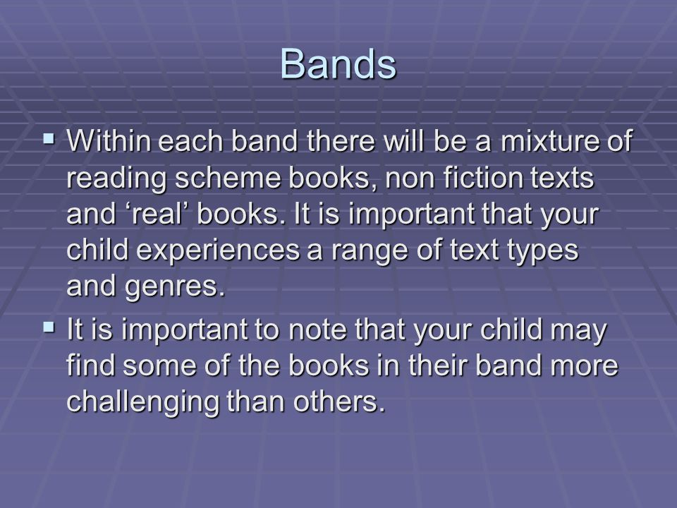 Bands  Within each band there will be a mixture of reading scheme books, non fiction texts and 'real' books.