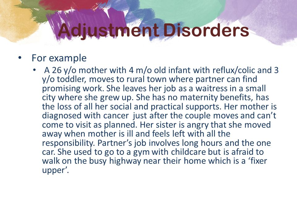 For example A 26 y/o mother with 4 m/o old infant with reflux/colic and 3 y/o toddler, moves to rural town where partner can find promising work.