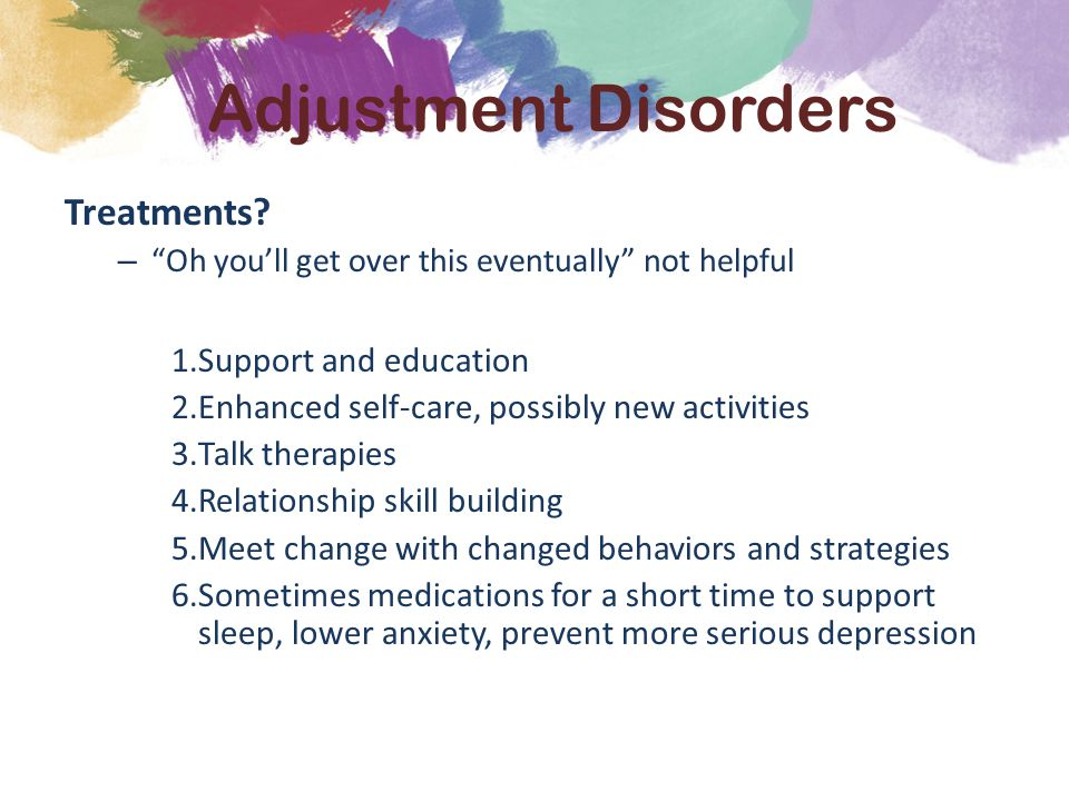 """Treatments? – """"Oh you'll get over this eventually"""" not helpful 1.Support and education 2.Enhanced self-care, possibly new activities 3.Talk therapies"""
